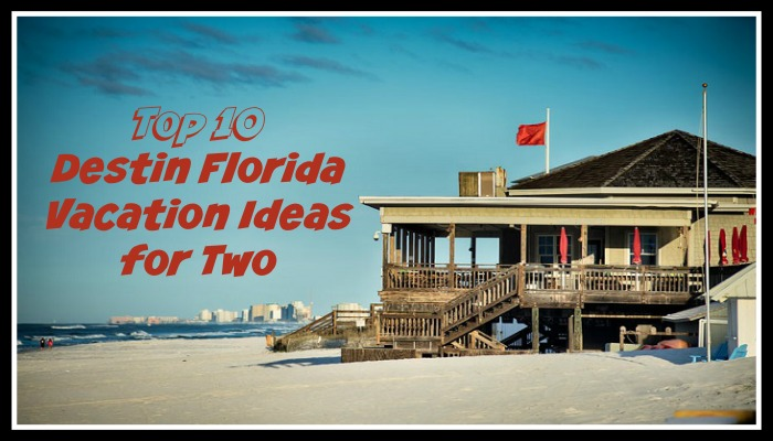 Top 10 Destin Florida Vacation Ideas for Two