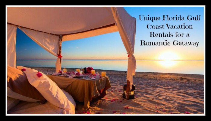 Unique Florida Gulf Coast Vacation Rentals For A Romantic Getaway