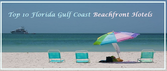 Top 10 Florida Gulf Coast Beachfront Hotels