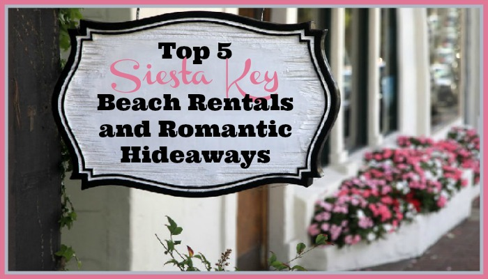 Top 5 Siesta Key Beach Rentals and Romantic Hideaways